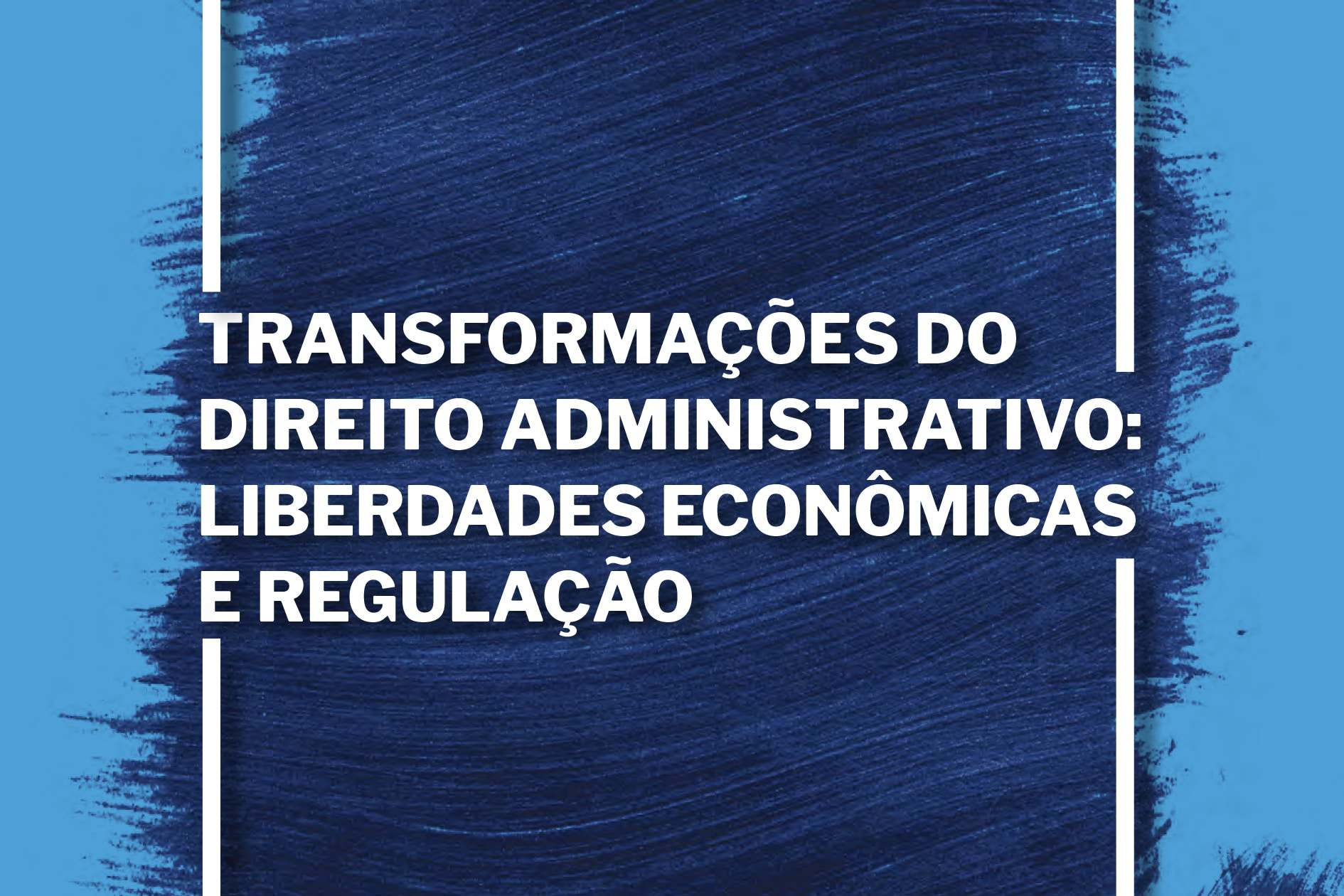 Transformações do Direito Administrativo: Liberdades Econômicas e Regulação